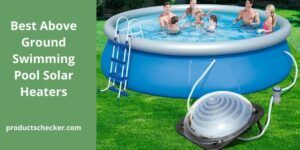Best Above Ground Swimming Pool Solar Heaters