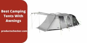 Best Camping Tents With Awnings