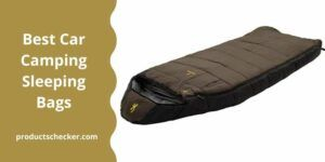 Best Car Camping Sleeping Bags