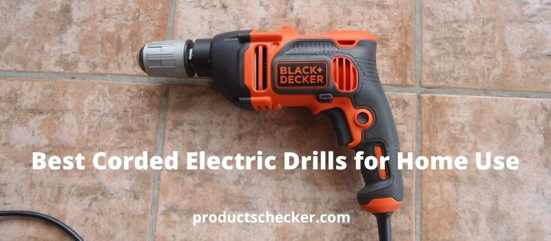 Best Corded Electric Drills for Home Use.