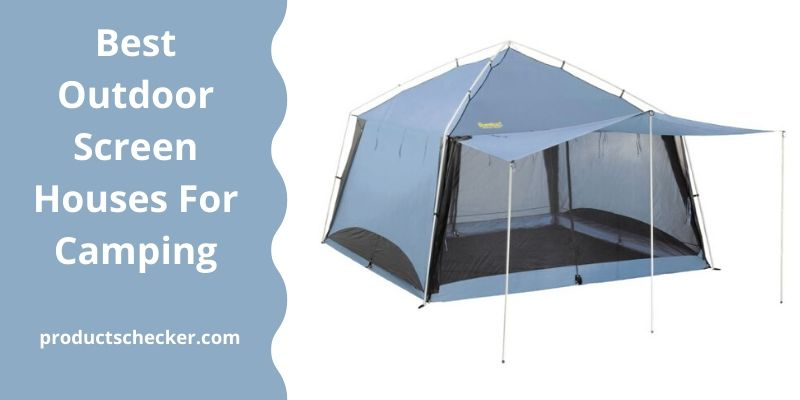 Best Outdoor Screen Houses For Camping