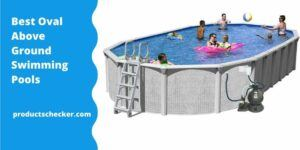 Best Oval Above Ground Swimming Pools