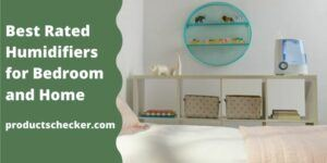 Best Rated Humidifiers for Bedroom and Home