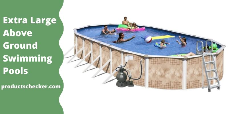 Extra Large Above Ground Swimming Pools